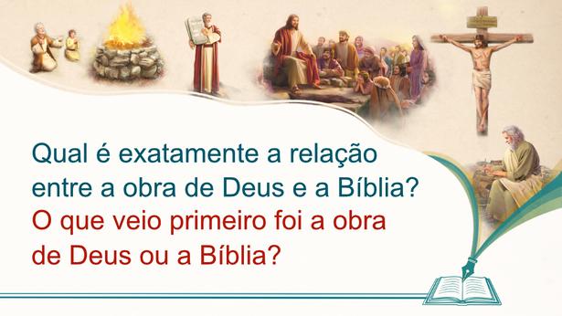 57. Qual é exatamente a relação entre a obra de Deus e a Bíblia? O que veio primeiro foi a obra de Deus ou a Bíblia?