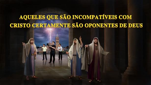 11. Aqueles que são incompatíveis com Cristo certamente são oponentes de Deus