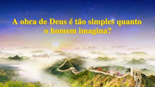 20. A obra de Deus é tão simples quanto o homem imagina?