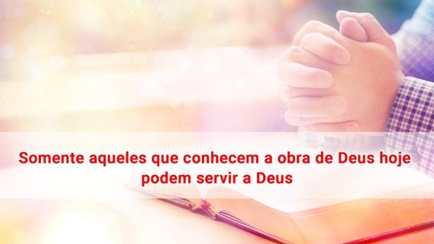 21. Somente aqueles que conhecem a obra de Deus hoje podem servir a Deus