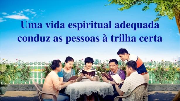 Uma vida espiritual adequada conduz as pessoas à trilha certa